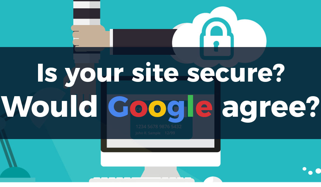 Is your site secure? Would Google agree?